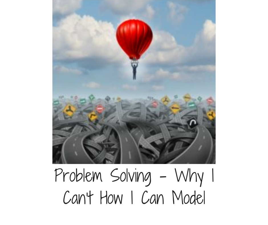 problem-solving-why-i-cant-how-i-can-model